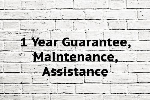 1 Year Guarantee, Maintenance, Assistance