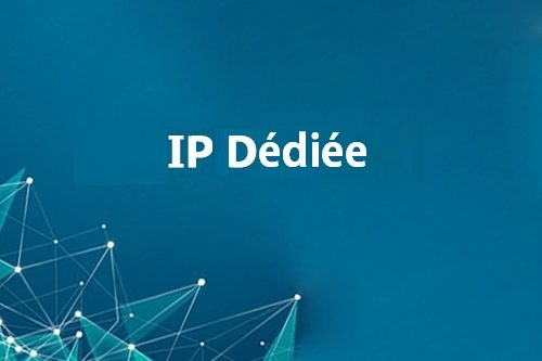 IP dédiées