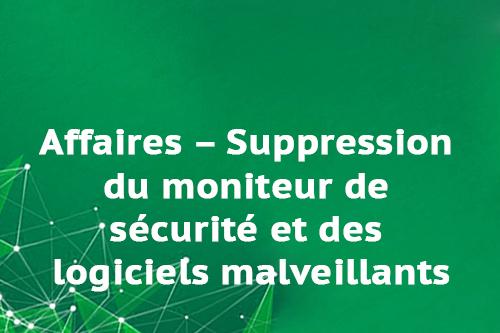 Affaires – Suppression du moniteur de sécurité et des logiciels malveillants